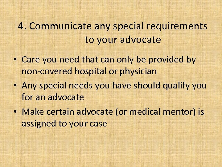 4. Communicate any special requirements to your advocate • Care you need that can