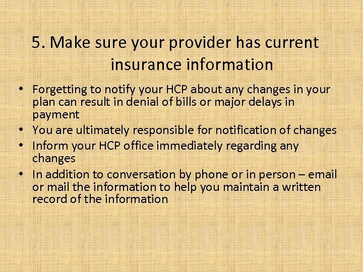5. Make sure your provider has current insurance information • Forgetting to notify your