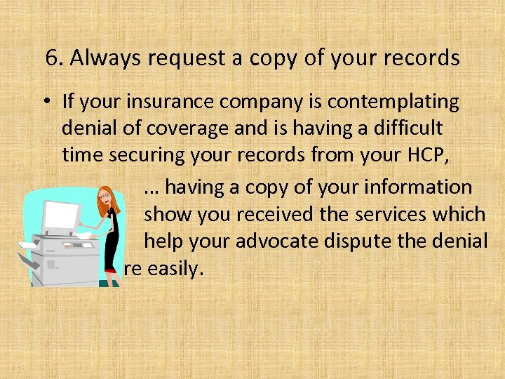 6. Always request a copy of your records • If your insurance company is
