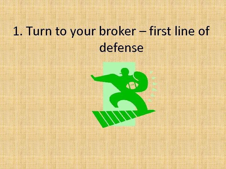 1. Turn to your broker – first line of defense