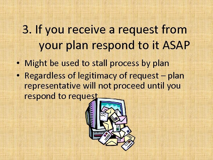 3. If you receive a request from your plan respond to it ASAP •