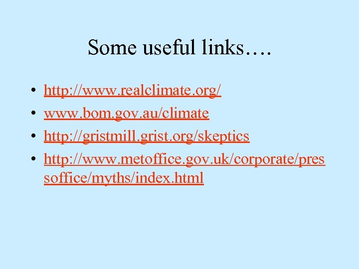 Some useful links…. • • http: //www. realclimate. org/ www. bom. gov. au/climate http: