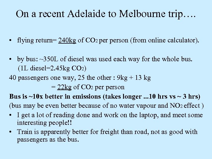 On a recent Adelaide to Melbourne trip…. • flying return= 240 kg of CO