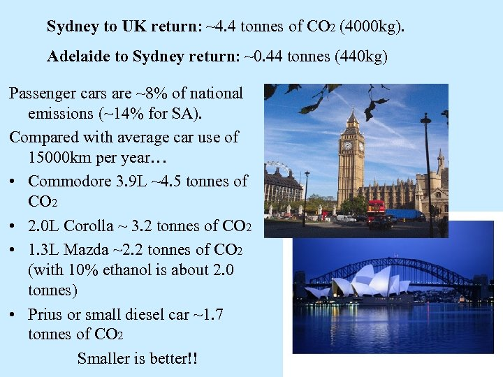 Sydney to UK return: ~4. 4 tonnes of CO 2 (4000 kg). Adelaide to