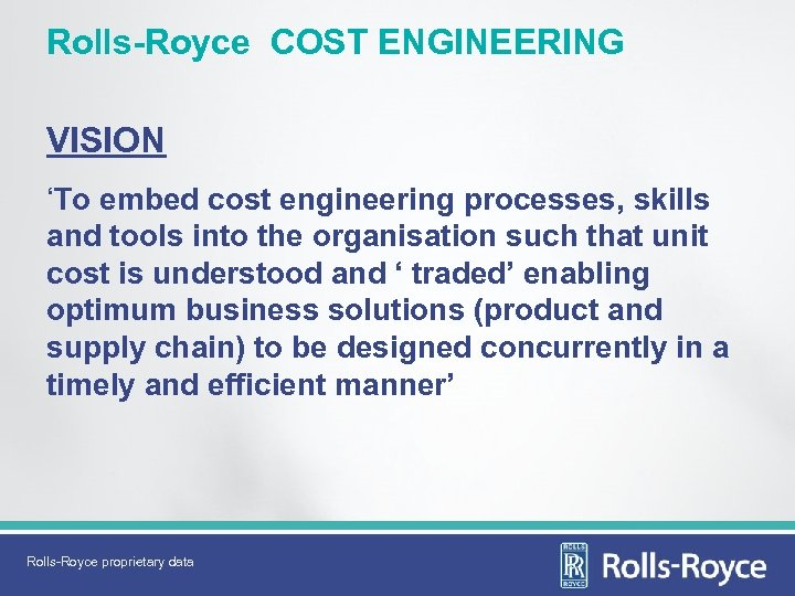 Rolls-Royce COST ENGINEERING VISION 'To embed cost engineering processes, skills and tools into the