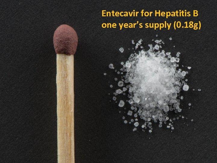 Entecavir for Hepatitis B one year's supply (0. 18 g)