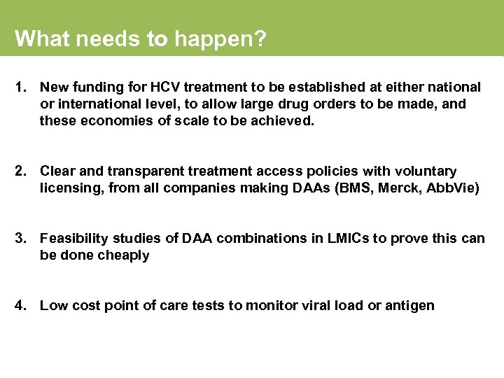 What needs to happen? 1. New funding for HCV treatment to be established at