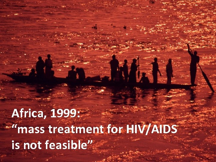 "Africa, 1999: ""mass treatment for HIV/AIDS is not feasible"""