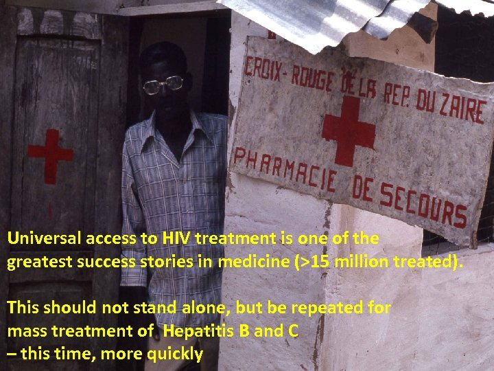 Universal access to HIV treatment is one of the greatest success stories in medicine