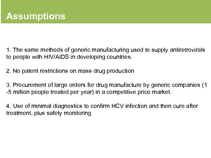 Assumptions 1. The same methods of generic manufacturing used to supply antiretrovirals to people