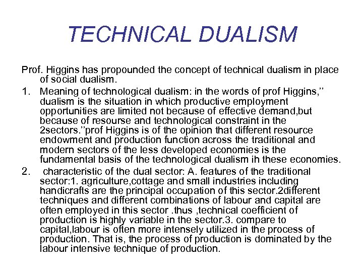 TECHNICAL DUALISM Prof. Higgins has propounded the concept of technical dualism in place of