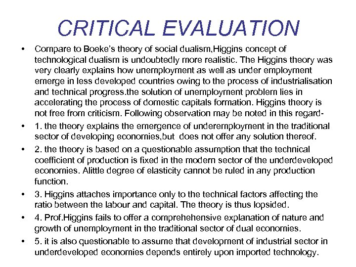 CRITICAL EVALUATION • • • Compare to Boeke's theory of social dualism, Higgins concept