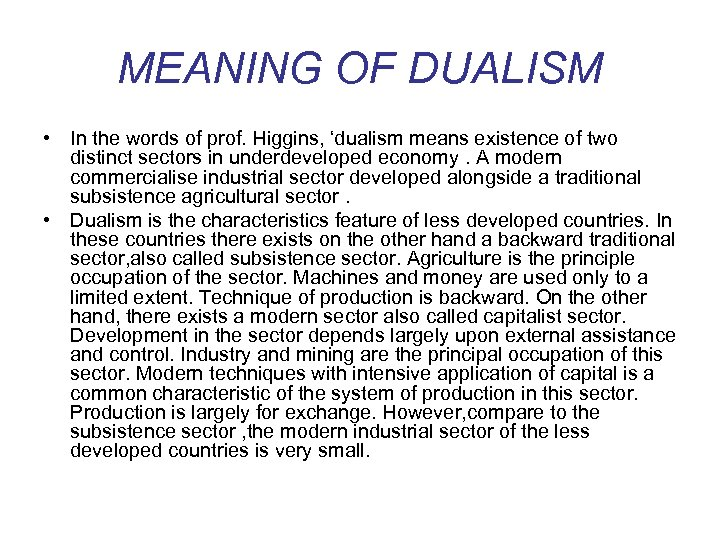 MEANING OF DUALISM • In the words of prof. Higgins, 'dualism means existence of
