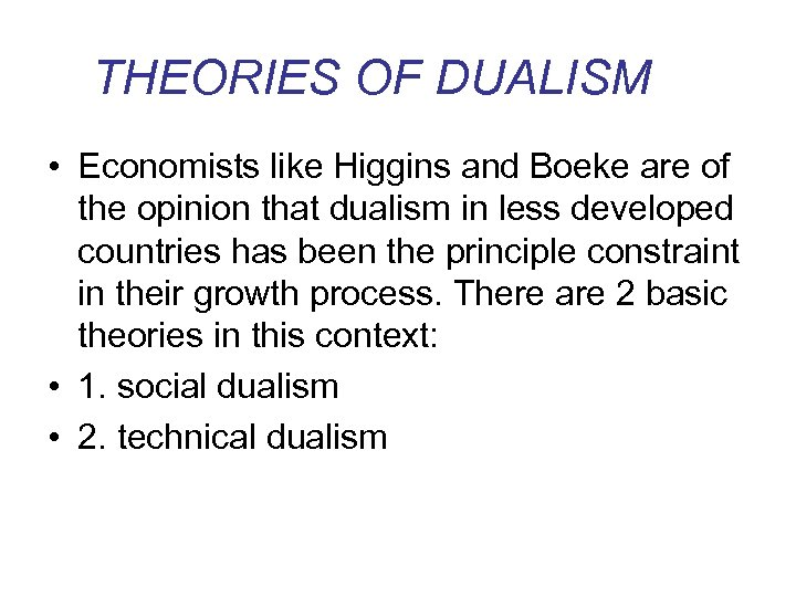 THEORIES OF DUALISM • Economists like Higgins and Boeke are of the opinion that