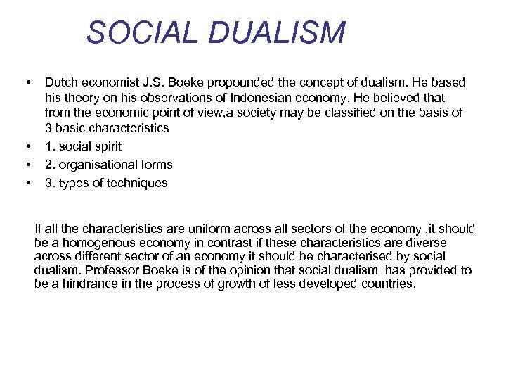 SOCIAL DUALISM • • Dutch economist J. S. Boeke propounded the concept of dualism.