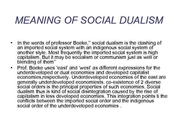 MEANING OF SOCIAL DUALISM • In the words of professor Boeke, '' social dualism
