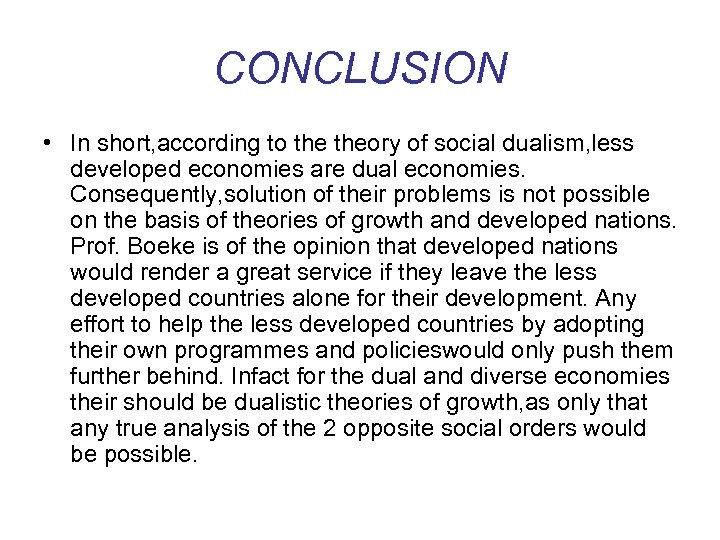 CONCLUSION • In short, according to theory of social dualism, less developed economies are