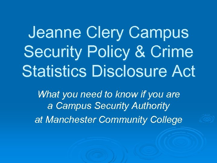Jeanne Clery Campus Security Policy & Crime Statistics Disclosure Act What you need to