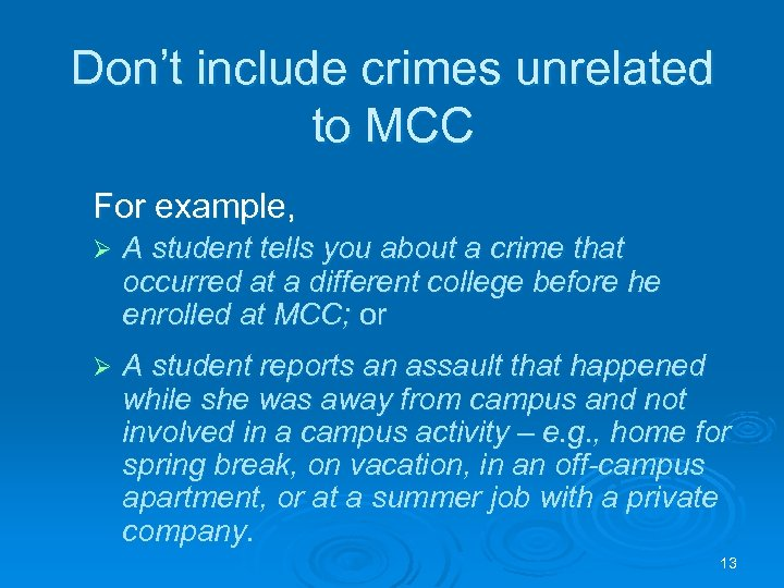 Don't include crimes unrelated to MCC For example, Ø A student tells you about