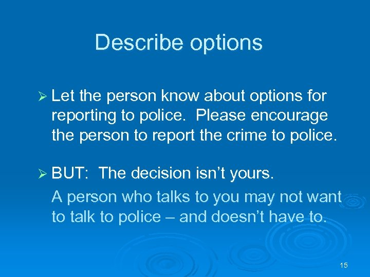Describe options Ø Let the person know about options for reporting to police. Please