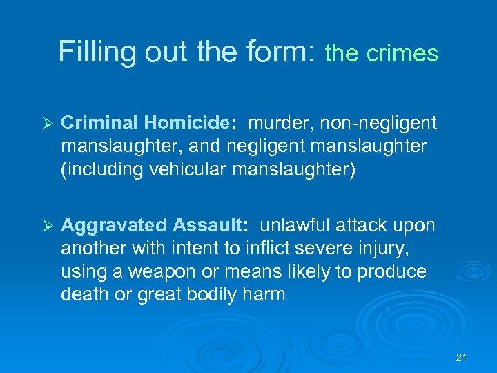 Filling out the form: the crimes Ø Criminal Homicide: murder, non-negligent manslaughter, and negligent