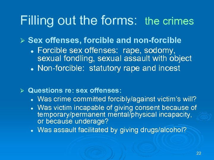 Filling out the forms: the crimes Ø Sex offenses, forcible and non-forcible l Forcible