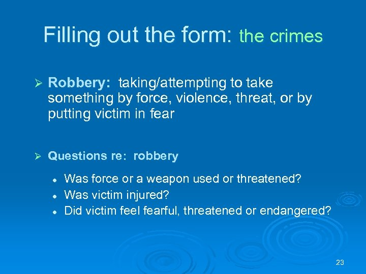 Filling out the form: the crimes Ø Robbery: taking/attempting to take something by force,