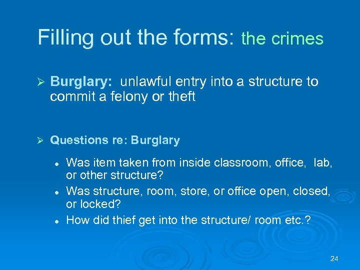 Filling out the forms: the crimes Ø Burglary: unlawful entry into a structure to