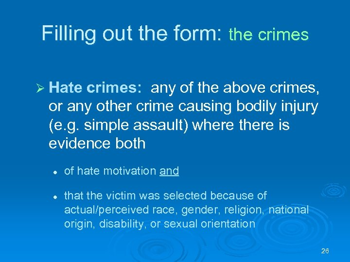 Filling out the form: the crimes Ø Hate crimes: any of the above crimes,