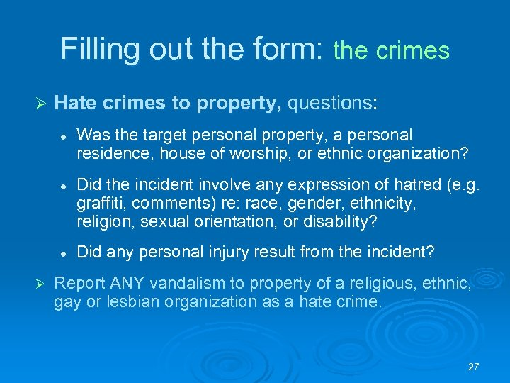 Filling out the form: the crimes Ø Hate crimes to property, questions: l l