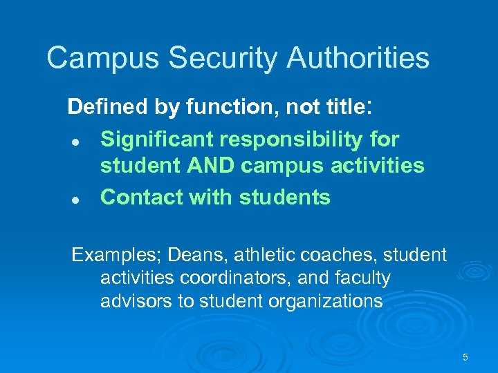 Campus Security Authorities Defined by function, not title: l Significant responsibility for student AND