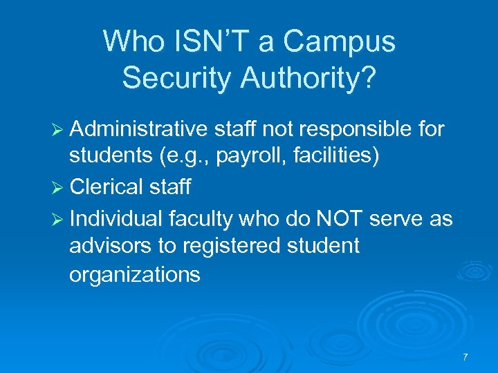 Who ISN'T a Campus Security Authority? Ø Administrative staff not responsible for students (e.