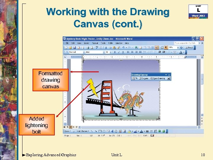 Working with the Drawing Canvas (cont. ) Formatted drawing canvas Added lightening bolt Exploring