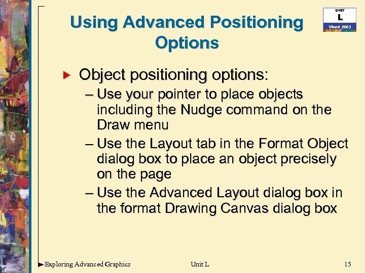 Using Advanced Positioning Options Object positioning options: – Use your pointer to place objects