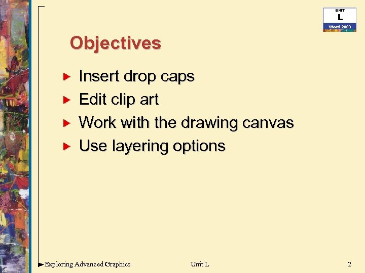 Objectives Insert drop caps Edit clip art Work with the drawing canvas Use layering