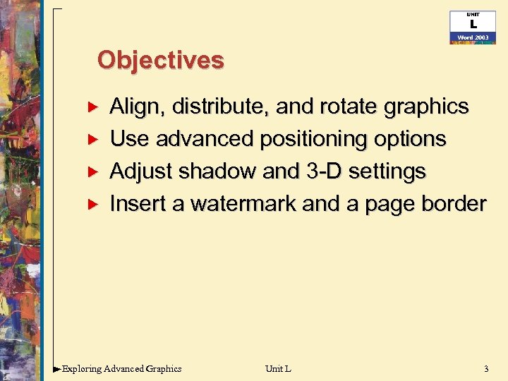 Objectives Align, distribute, and rotate graphics Use advanced positioning options Adjust shadow and 3