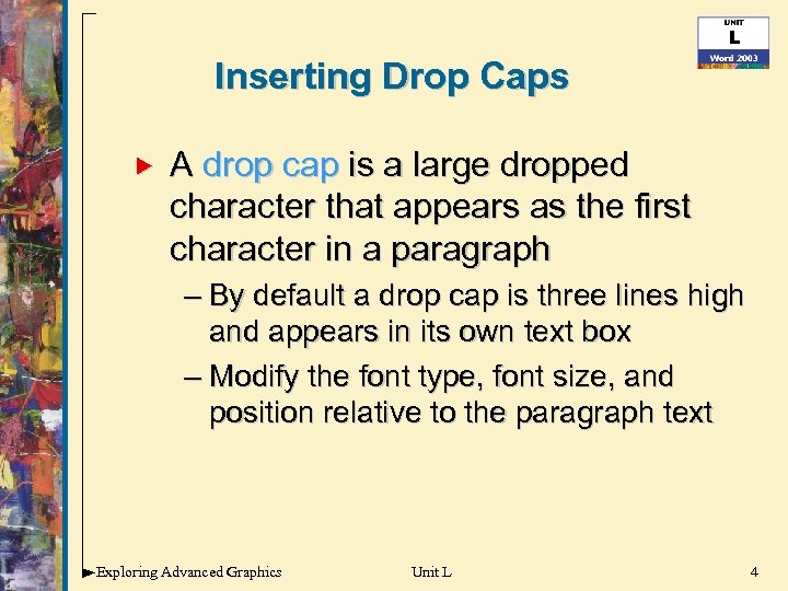 Inserting Drop Caps A drop cap is a large dropped character that appears as