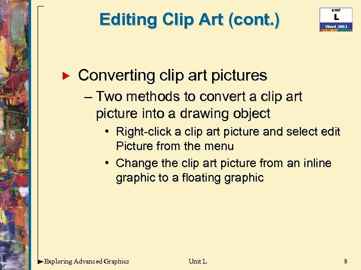 Editing Clip Art (cont. ) Converting clip art pictures – Two methods to convert