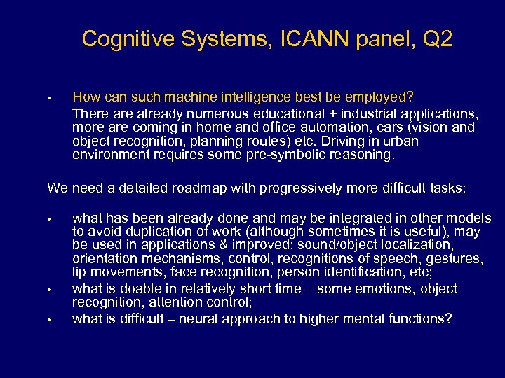 Cognitive Systems, ICANN panel, Q 2 • How can such machine intelligence best be