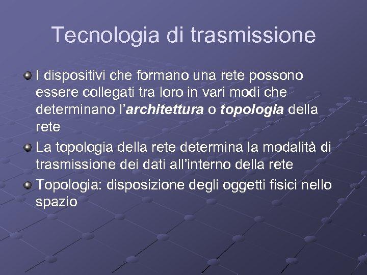 Tecnologia di trasmissione I dispositivi che formano una rete possono essere collegati tra loro