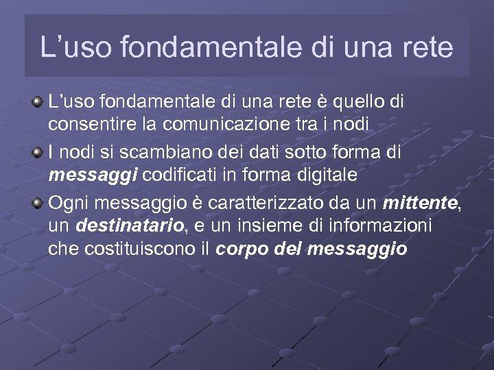 L'uso fondamentale di una rete è quello di consentire la comunicazione tra i nodi