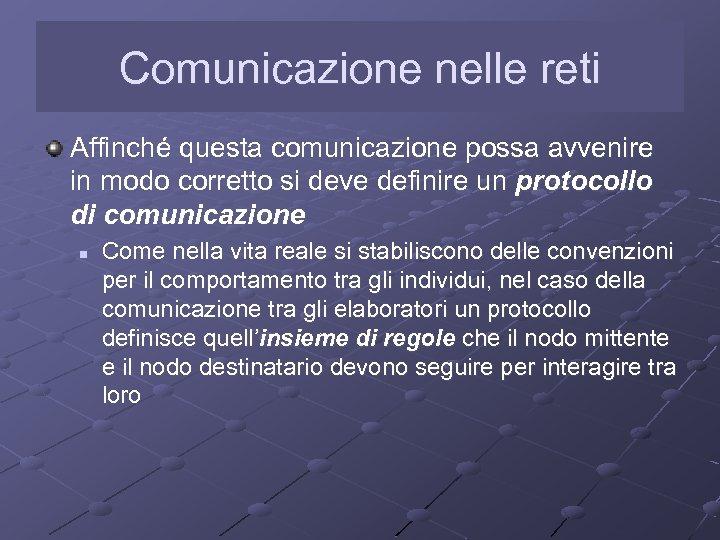 Comunicazione nelle reti Affinché questa comunicazione possa avvenire in modo corretto si deve definire