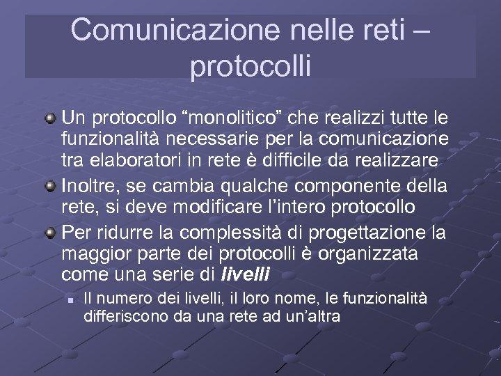 """Comunicazione nelle reti – protocolli Un protocollo """"monolitico"""" che realizzi tutte le funzionalità necessarie"""