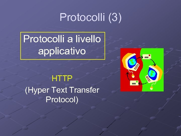 Protocolli (3) Protocolli a livello applicativo HTTP (Hyper Text Transfer Protocol)