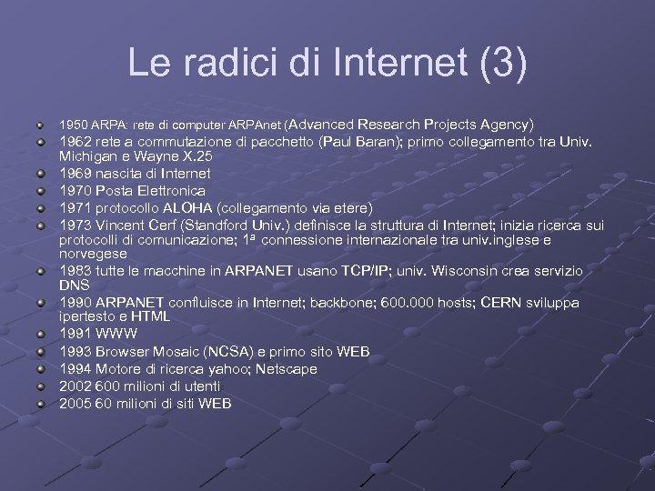 Le radici di Internet (3) 1950 ARPA: rete di computer ARPAnet (Advanced Research Projects