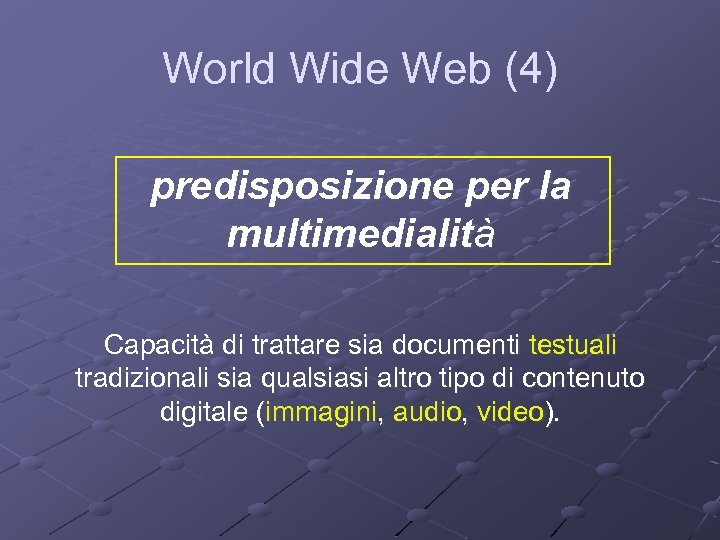 World Wide Web (4) predisposizione per la multimedialità Capacità di trattare sia documenti testuali