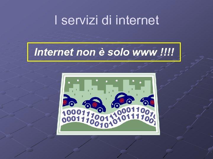 I servizi di internet Internet non è solo www !!!!
