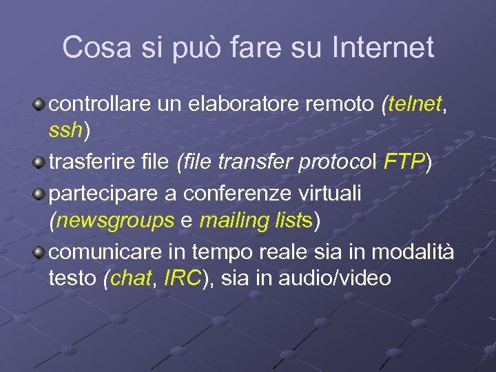 Cosa si può fare su Internet controllare un elaboratore remoto (telnet, ssh) trasferire file