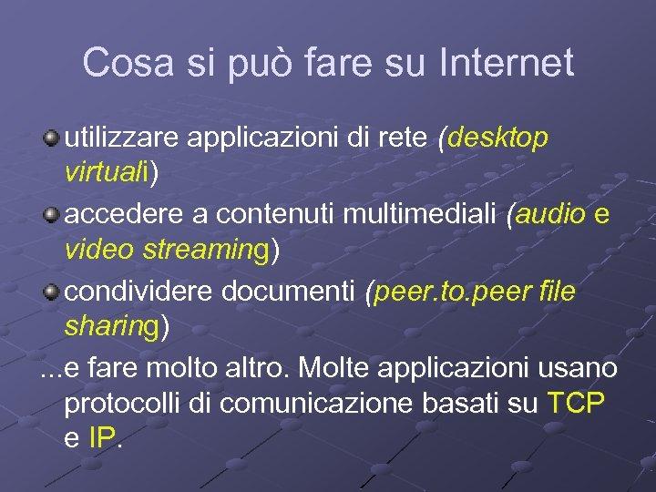 Cosa si può fare su Internet utilizzare applicazioni di rete (desktop virtuali) accedere a