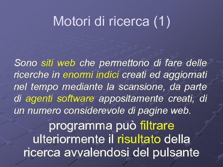 Motori di ricerca (1) Sono siti web che permettono di fare delle ricerche in